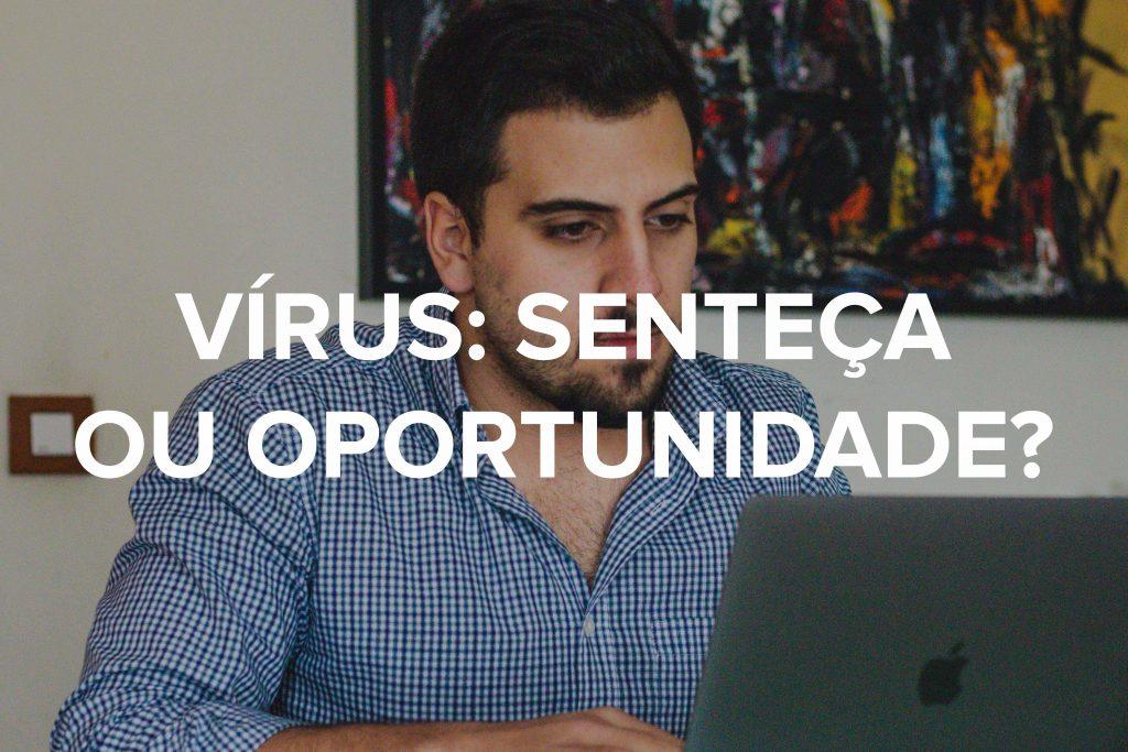 Vírus: Sentença ou Oportunidade?  @COVID19 1